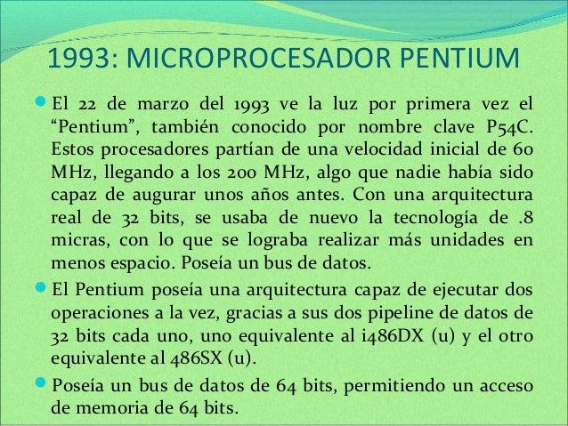 """1993: MICROPROCESADOR PENTIUM  El 22 de marzo del 1993 ve la luz por primera vez el  """"Pentium"""", también conocido por nomb..."""
