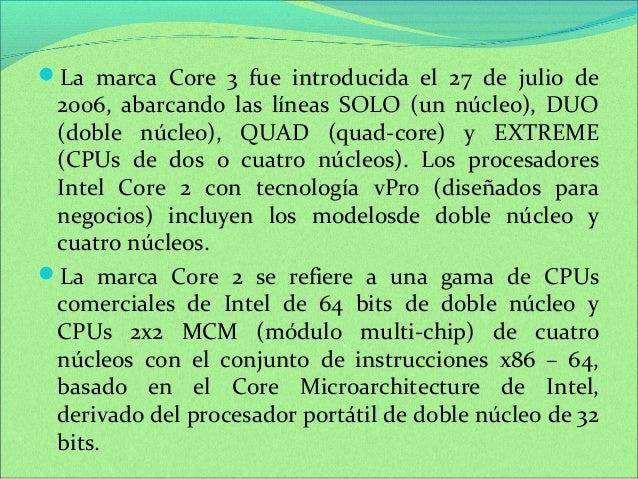 La marca Core 3 fue introducida el 27 de julio de  2006, abarcando las líneas SOLO (un núcleo), DUO  (doble núcleo), QUAD...