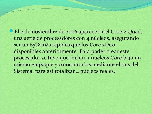 El 2 de noviembre de 2006 aparece Intel Core 2 Quad,  una serie de procesadores con 4 núcleos, asegurando  ser un 65% más...