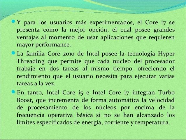 Y para los usuarios más experimentados, el Core i7 se  presenta como la mejor opción, el cual posee grandes  ventajas al ...
