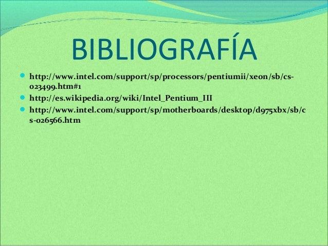 BIBLIOGRAFÍA   http://www.intel.com/support/sp/processors/pentiumii/xeon/sb/cs-  023499.htm#1   http://es.wikipedia.org/...