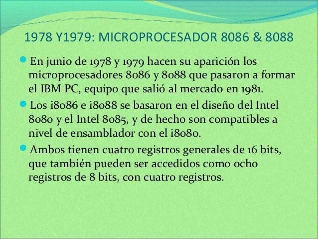 1978 Y1979: MICROPROCESADOR 8086 & 8088  En junio de 1978 y 1979 hacen su aparición los  microprocesadores 8086 y 8088 qu...