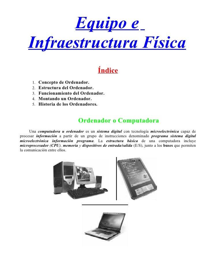 Equipo e    Infraestructura Física                                            Índice       1.   Concepto de Ordenador.    ...