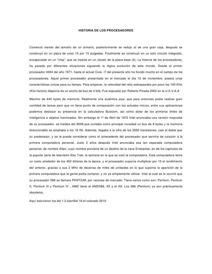 HISTORIA DE LOS PROCESADORES<br />Comenzó siendo del tamaño de un armario, posteriormente se redujo al de una gran caja, d...