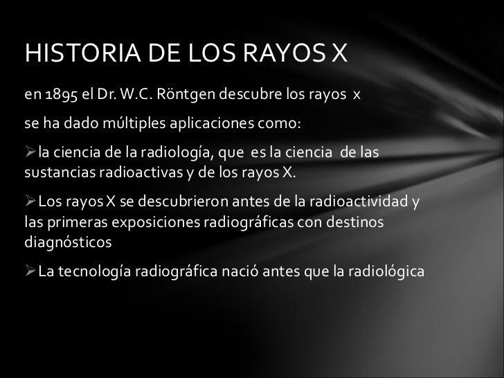 <ul><li>en 1895 el Dr. W.C. Röntgen descubre los rayos  x  </li></ul><ul><li>se ha dado múltiples aplicaciones como: </li>...