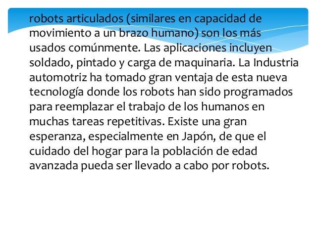 Arquitectura de los robotsExisten diferente tipos de robots, entre ellos conforma humana, de animales etc., pero estos sed...