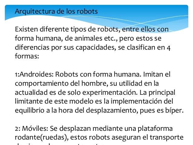3: Zoomórficos: Es un sistema de locomoción imitandoa los animales. La aplicación de estos robots sirv sobretodo para el e...