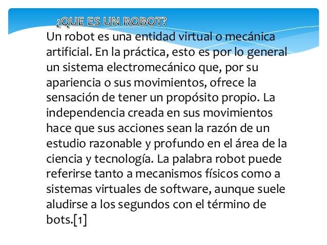 No hay un consenso sobre qué máquinas pueden serconsideradas robots, pero sí existe un acuerdogeneral entre los expertos y...