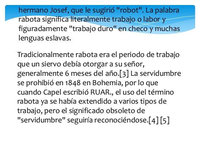 Tradicionalmente robota era el periodo de trabajoque un siervo debía otorgar a su señor,generalmente 6 meses del año.[3] L...