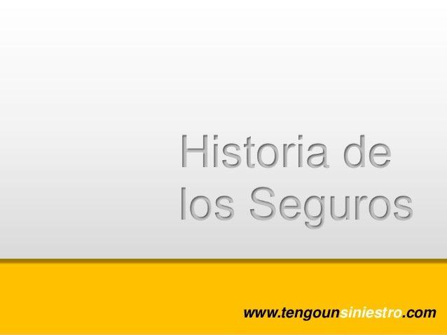 Historia delos Seguros  www.tengounsiniestro.com