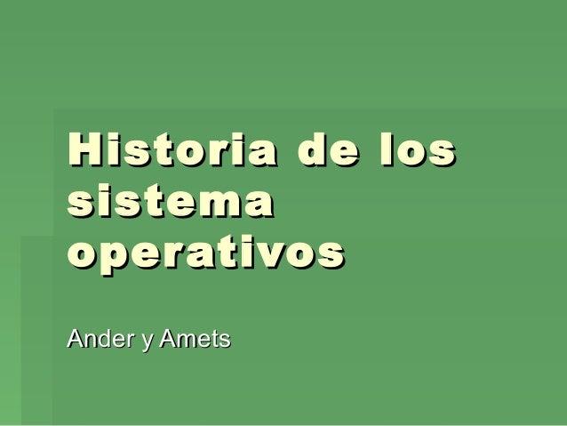 Historia de los sistema oper ativos Ander y Amets