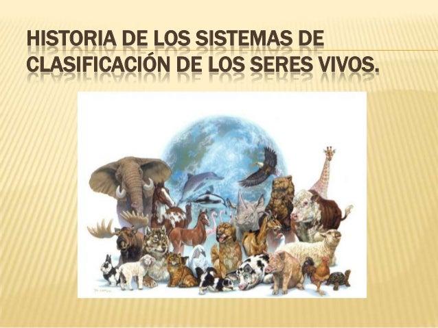HISTORIA DE LOS SISTEMAS DE CLASIFICACIÓN DE LOS SERES VIVOS.