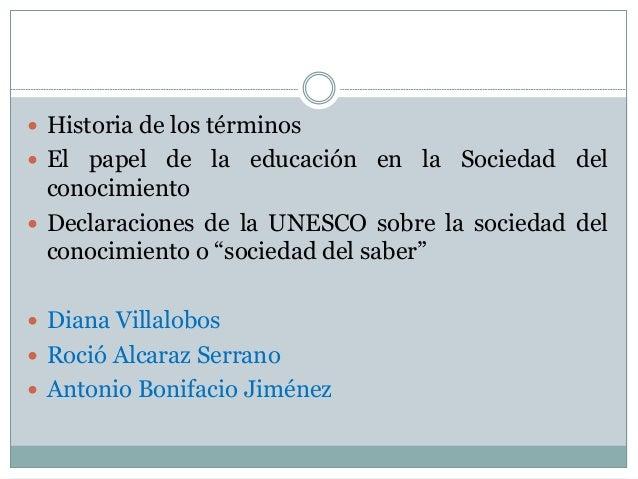  Historia de los términos  El papel de la educación en la Sociedad del conocimiento  Declaraciones de la UNESCO sobre l...