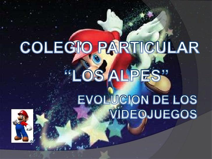 """COLEGIO PARTICULAR<br />""""LOS ALPES""""<br />EVOLUCION DE LOS VIDEOJUEGOS<br />"""