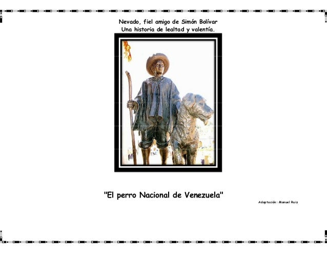 """Nevado, fiel amigo de Simón BolívarUna historia de lealtad y valentía.""""El perro Nacional de Venezuela""""Adaptación: Manuel R..."""