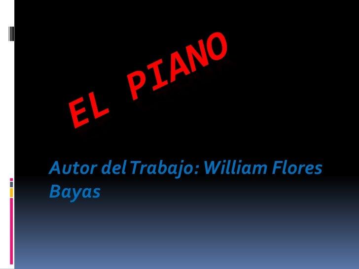 El Piano<br />Autor del Trabajo: William Flores Bayas<br />