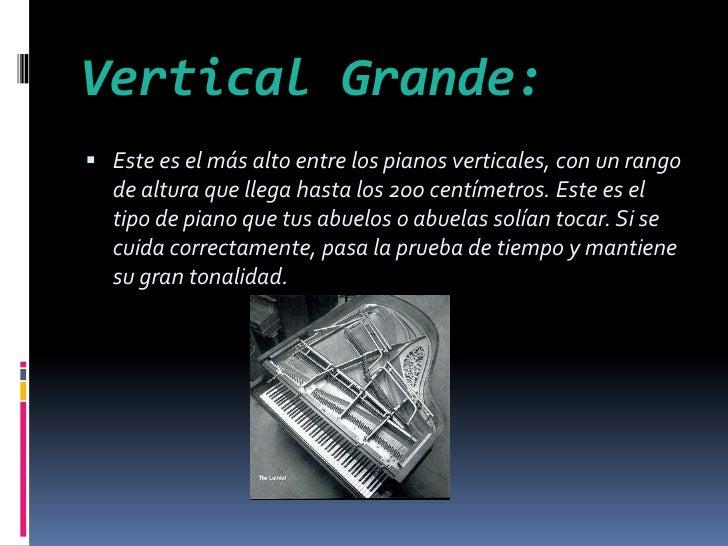 Vertical Grande:<br />Este es el más alto entre los pianos verticales, con un rango de altura que llega hasta los 200 cent...
