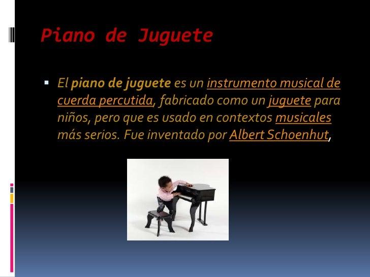 Piano de Juguete<br />El piano de juguete es un instrumento musical de cuerda percutida, fabricado como un juguete para ni...