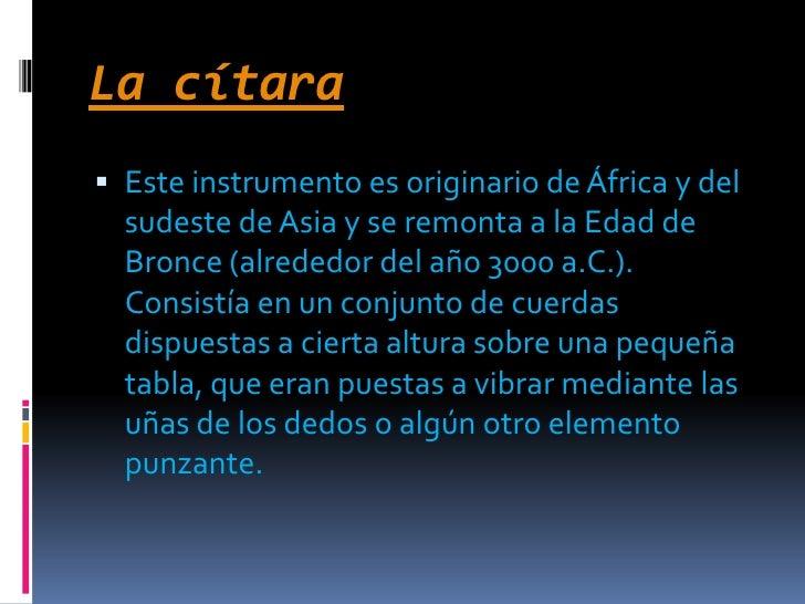 La cítara<br />Este instrumento es originario de África y del sudeste de Asia y se remonta a la Edad de Bronce (alrededor ...