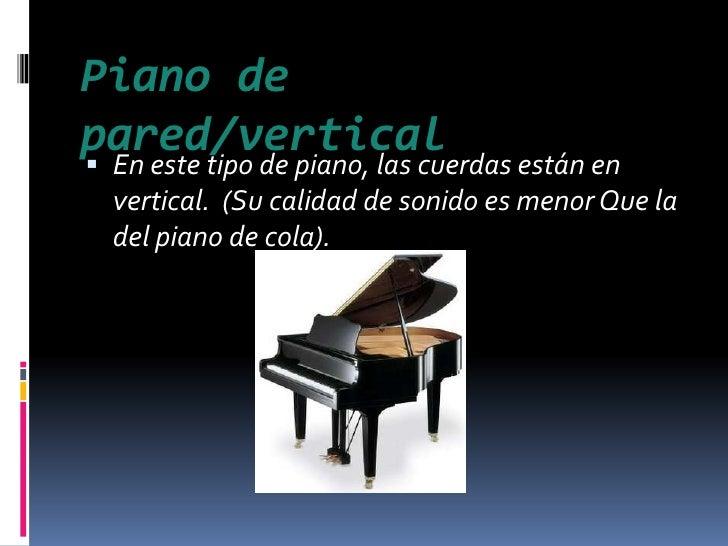 Piano de pared/vertical<br />En este tipo de piano, las cuerdas están en vertical. (Sucalidad de sonidoes menor Que la ...