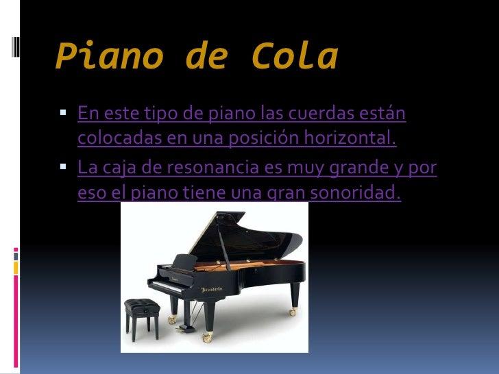 Piano de Cola<br />En este tipo de piano las cuerdas están colocadas en una posición horizontal.<br />La caja de resonanci...