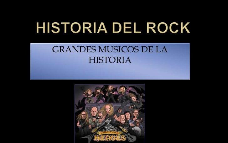 HISTORIA DEL ROCK<br />GRANDES MUSICOS DE LA HISTORIA  <br />