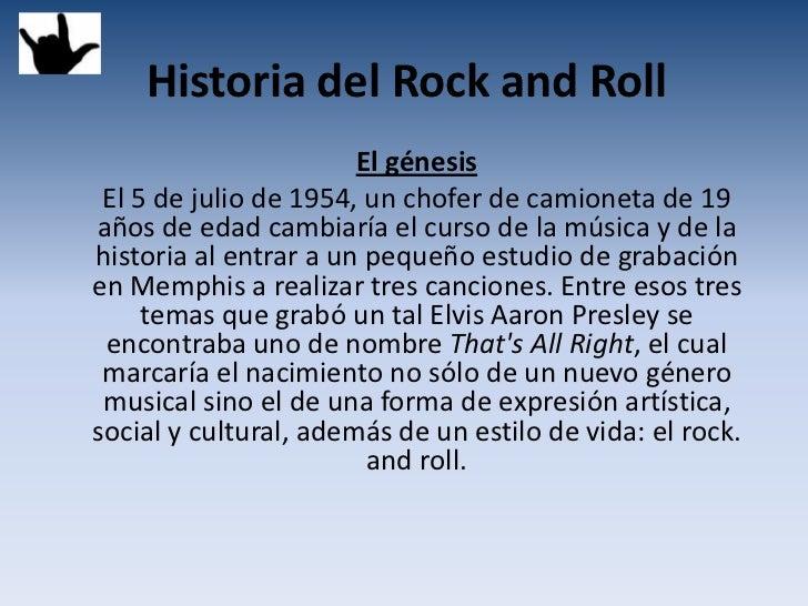 Historia del Rock and Roll                       El génesis El 5 de julio de 1954, un chofer de camioneta de 19años de eda...