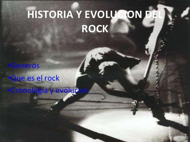 HISTORIA Y EVOLUCION DEL ROCK <ul><li>Generos </li></ul><ul><li>Que es el rock </li></ul><ul><li>Cronologia y evolucion </...