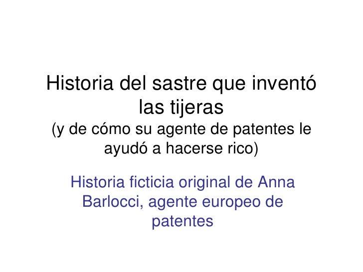 Historia del sastre que inventó           las tijeras(y de cómo su agente de patentes le       ayudó a hacerse rico)  Hist...