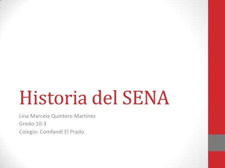 Historia del SENALina Marcela Quintero MartínezGredo:10-3Colegio: Comfandi El Prado.