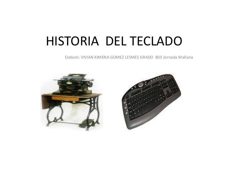HISTORIA DEL TECLADO  Elaboró: VIVIAN XIMENA GOMEZ LESMES GRADO 803 Jornada Mañana