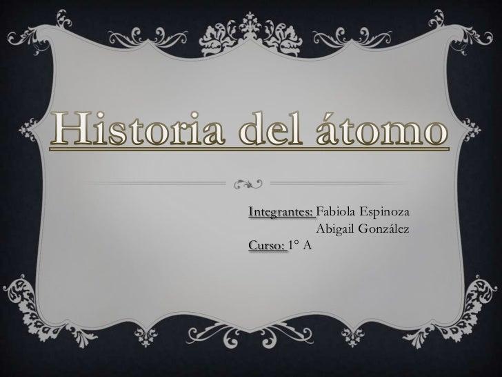Integrantes: Fabiola Espinoza             Abigail GonzálezCurso: 1° A