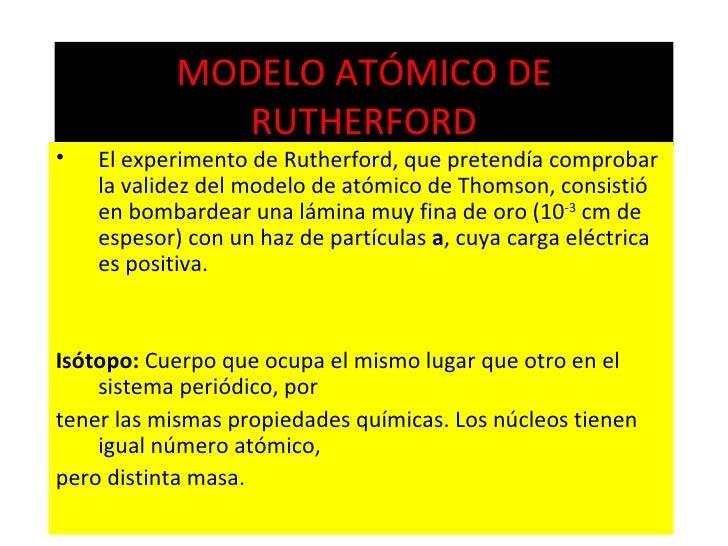 MODELO ATÓMICO DE RUTHERFORD <ul><li>El experimento de Rutherford, que pretendía comprobar la validez del modelo de atómic...