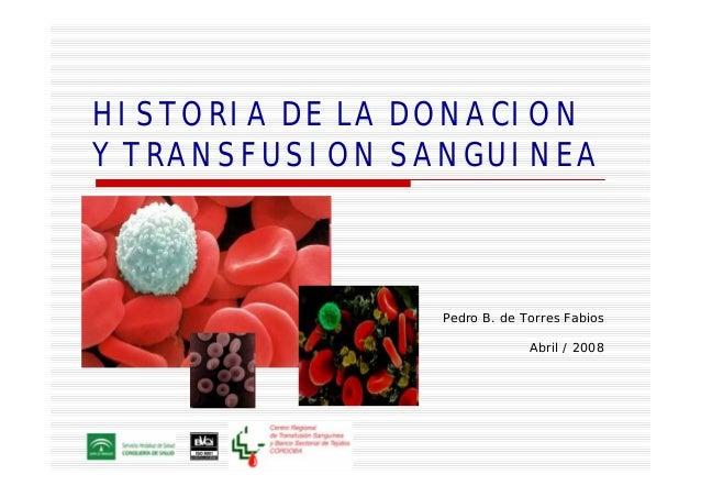 HISTORIA DE LA DONACION Y TRANSFUSION SANGUINEA Pedro B. de Torres Fabios Abril / 2008