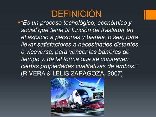 """DEFINICIÓN """"Es un proceso tecnológico, económico y social que tiene la función de trasladar en el espacio a personas y bi..."""