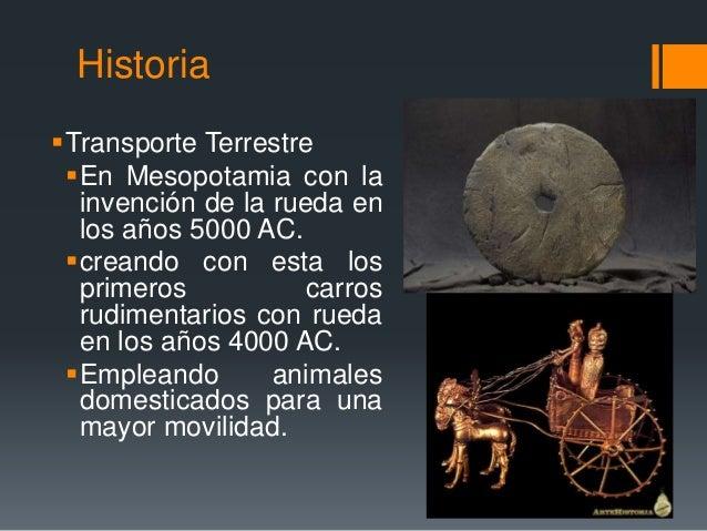Historia Transporte Terrestre En Mesopotamia con la invención de la rueda en los años 5000 AC. creando con esta los pri...