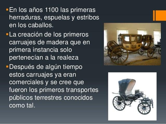 En los años 1100 las primeras herraduras, espuelas y estribos en los caballos. La creación de los primeros carruajes de ...