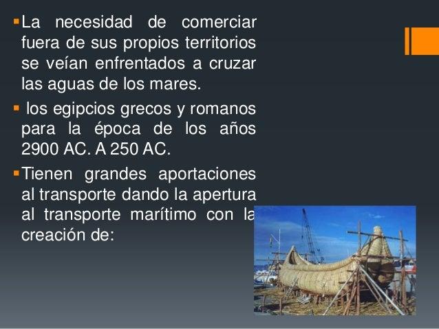 La necesidad de comerciar fuera de sus propios territorios se veían enfrentados a cruzar las aguas de los mares.  los eg...