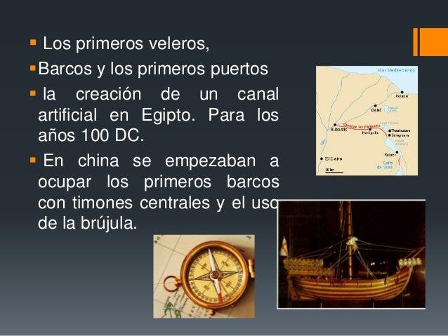  Los primeros veleros, Barcos y los primeros puertos  la creación de un canal artificial en Egipto. Para los años 100 D...