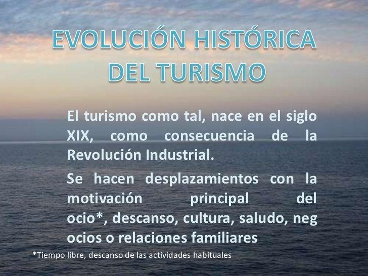 EVOLUCIÓN HISTÓRICA <br />DEL TURISMO<br />El turismo como tal, nace en el siglo XIX, como consecuencia de la Revolución I...