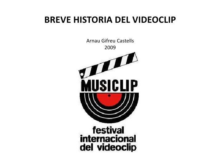 BREVE HISTORIA DEL VIDEOCLIP        Arnau Gifreu Castells               2009