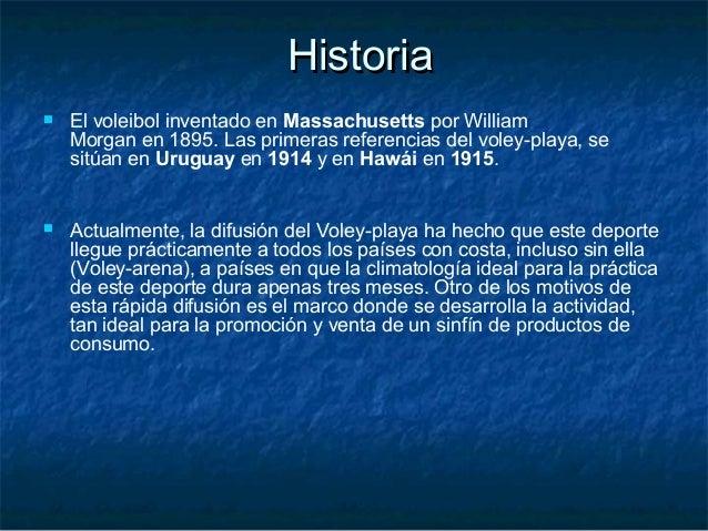 HistoriaHistoria  El voleibol inventado en Massachusettspor William Morgan en 1895. Las primeras referencias del voley-p...
