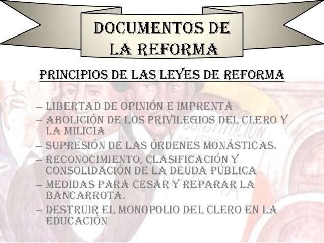 Documentos de la Reforma Principios de las Leyes de Reforma – Libertad de opinión e imprenta – Abolición de los privilegio...