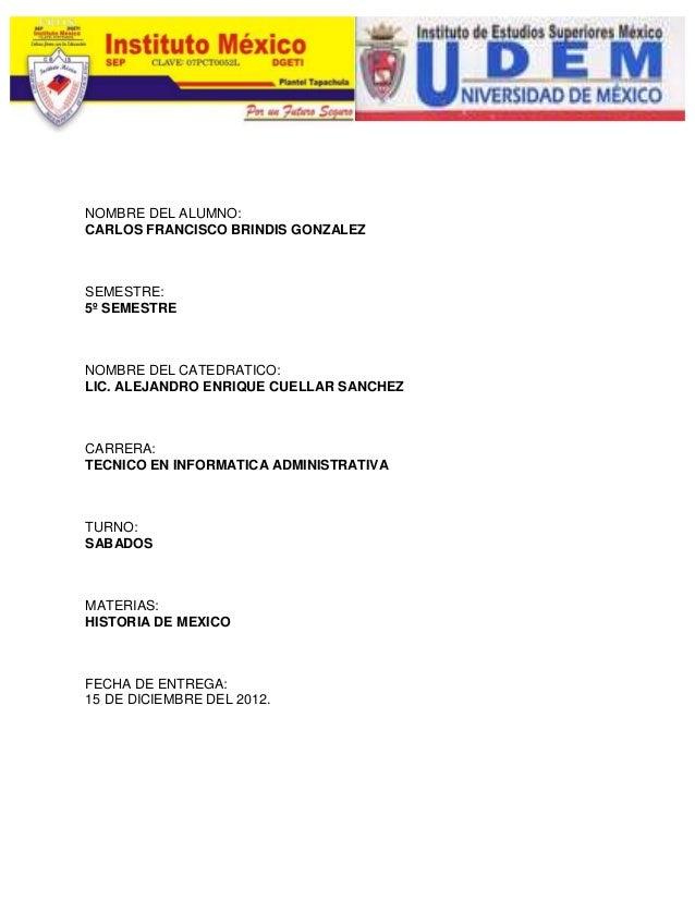 NOMBRE DEL ALUMNO:CARLOS FRANCISCO BRINDIS GONZALEZSEMESTRE:5º SEMESTRENOMBRE DEL CATEDRATICO:LIC. ALEJANDRO ENRIQUE CUELL...