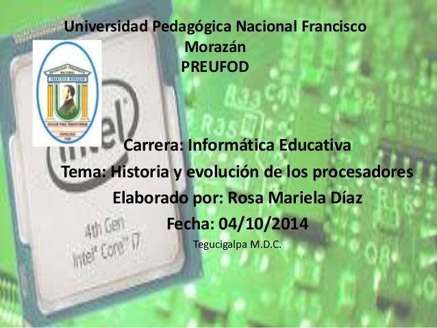 Universidad Pedagógica Nacional Francisco  Morazán  PREUFOD  Carrera: Informática Educativa  Tema: Historia y evolución de...