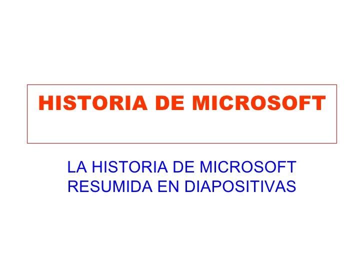 HISTORIA DE MICROSOFT LA HISTORIA DE MICROSOFT RESUMIDA EN DIAPOSITIVAS