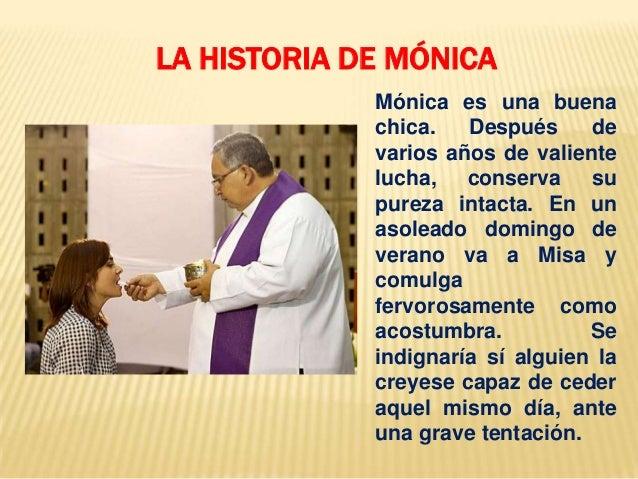 LA HISTORIA DE MÓNICA Mónica es una buena chica. Después de varios años de valiente lucha, conserva su pureza intacta. En ...