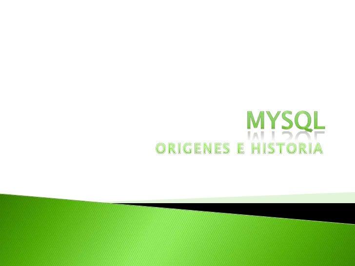 Mysql<br />ORIGENES E HISTORIA<br />