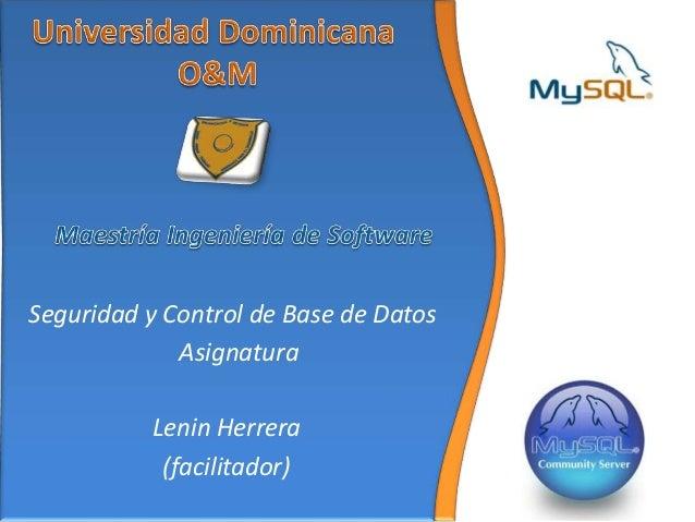 Seguridad y Control de Base de Datos             Asignatura          Lenin Herrera           (facilitador)