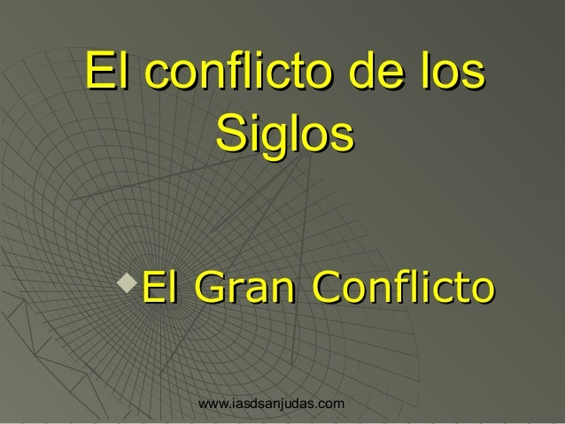 www.iasdsanjudas.com El conflicto de losEl conflicto de los SiglosSiglos El Gran ConflictoEl Gran Conflicto